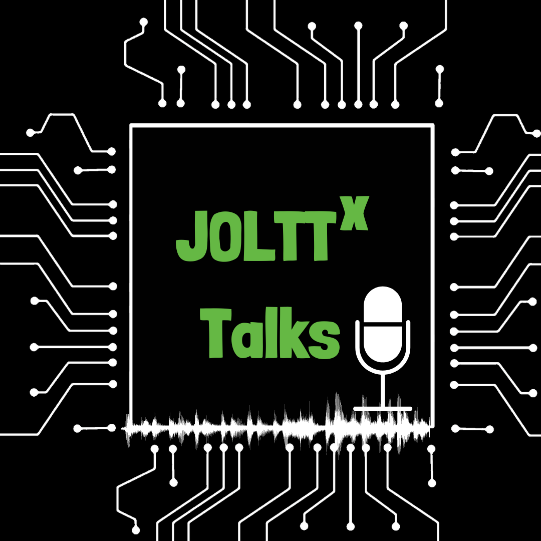 JOLTT has a new Podcast: JOLTTx Talks